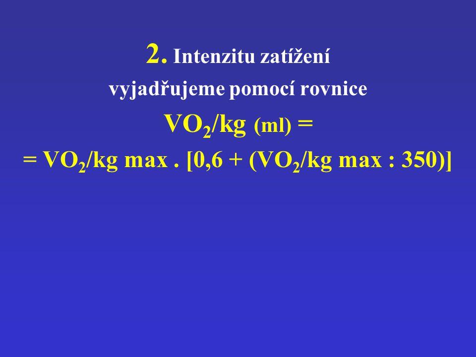 vyjadřujeme pomocí rovnice = VO2/kg max . [0,6 + (VO2/kg max : 350)]